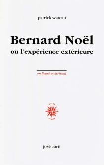 Bernard Noël ou l'expérience extérieure - PatrickWateau
