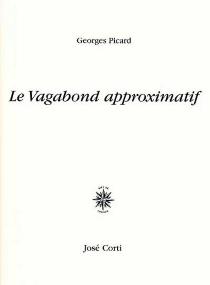 Le vagabond approximatif - GeorgesPicard