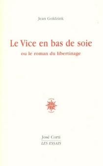 Le vice en bas de soie ou Le roman du libertinage - JeanGoldzink
