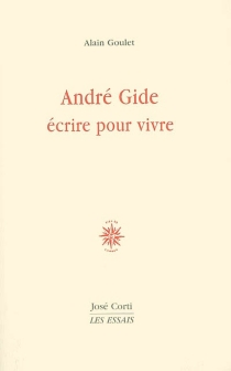 André Gide, écrire pour vivre - AlainGoulet