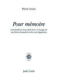 Pour mémoire : ruminations d'un petit clerc à l'usage de ses frères humains et des vers légataires - PierreLeyris