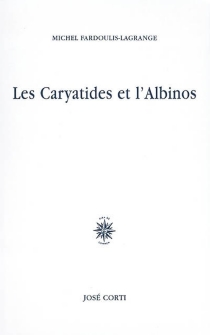 Les Caryartides et l'albinos - MichelFardoulis-Lagrange