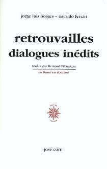 Retrouvailles : dialogues inédits - Jorge LuisBorges
