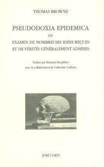 Pseudodoxia epidemica ou Examen de nombreuses idées reçues et de vérités généralement admises - ThomasBrowne