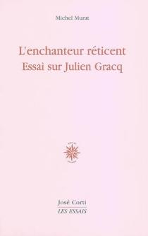 L'enchanteur réticent : essai sur Julien Gracq - MichelMurat