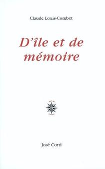 D'île et de mémoire - ClaudeLouis-Combet