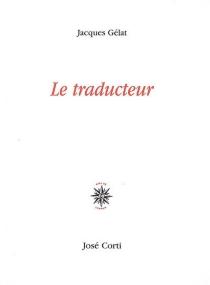 Le traducteur - JacquesGélat