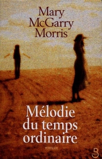 Mélodie du temps ordinaire - Mary McGarry Morris