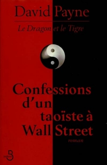 Le dragon et le tigre : confessions d'un taoïste à Wall Street - DavidPayne