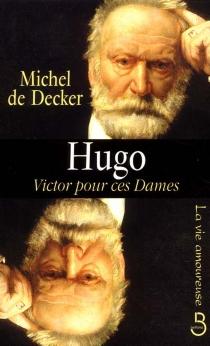 Hugo, Victor pour ces dames - Michel deDecker
