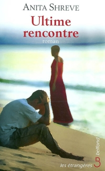 Ultime rencontre - Anita Shreve