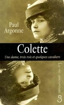 Colette : une dame, trois rois et quelques cavaliers - PaulArgonne