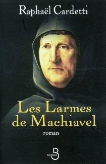 Les larmes de Machiavel - RaphaëlCardetti