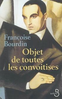 Objet de toutes les convoitises - FrançoiseBourdin