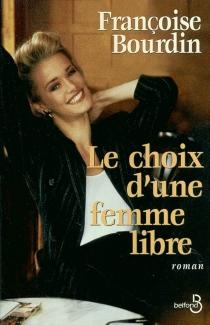 Le choix d'une femme libre - FrançoiseBourdin
