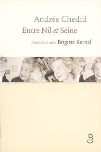 Entre Nil et Seine : entretiens avec Brigitte Kernel - AndréeChedid