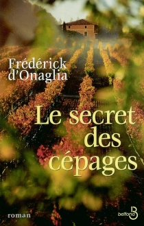 Le secret des cépages - Frédérick d'Onaglia