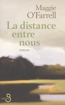 La distance entre nous - MaggieO'Farrell