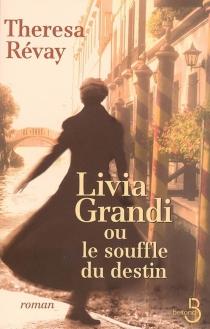 Livia Grandi ou Le souffle du destin - ThérésaRévay