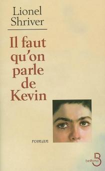 Il faut qu'on parle de Kevin - LionelShriver