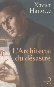 L'architecte du désastre : nouvelles et romans brefs - XavierHanotte