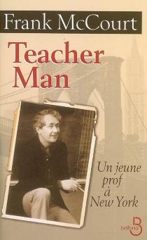 Teacher man : un jeune prof à New York - FrankMcCourt