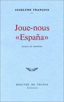 Joue-nous Espanâ : roman de mémoire - JocelyneFrançois