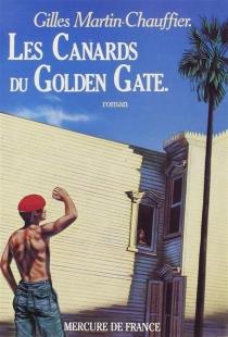 Les canards du Golden Gate - GillesMartin-Chauffier
