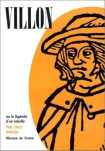 Villon ou La légende d'un rebelle - FritzHabeck