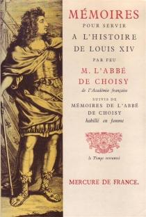 Mémoires pour servir à l'histoire de Louis XIV| Mémoires de l'Abbé de Choisy habillé en femme - François-Timoléon deChoisy
