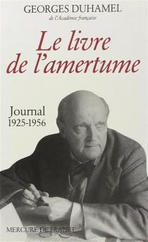 Le Livre de l'amertume : journal, 1925-1956 : extraits du journal de Blanche et Georges Duhamel - GeorgesDuhamel