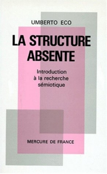 La Structure absente : introduction à la recherche sémiotique - Umberto Eco