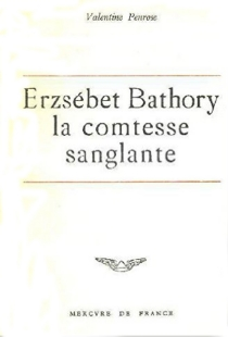 Erzsébet Báthory, la comtesse sanglante - ValentinePenrose