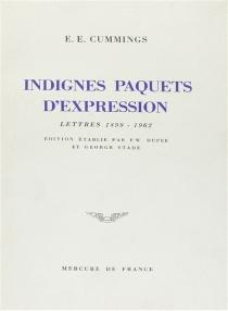Indignes paquets d'expression : lettres 1899-1962 - Edward EstlinCummings