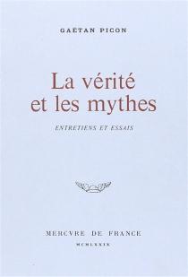 La vérité et les mythes : entretiens et essais (1940-1975) - GaëtanPicon