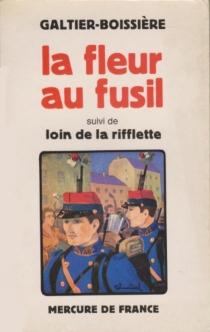 La fleur au fusil| Suivi de Loin de la rifflette - JeanGaltier-Boissière