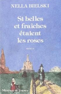 Si belles et fraiches étaient les roses - NellaBielski