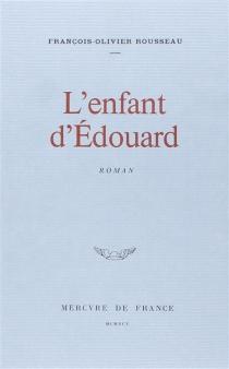 L'enfant d'Edouard - François-OlivierRousseau