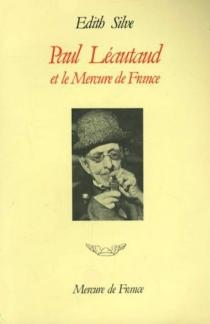 Paul Léautaud et le Mercure de France : chronique publique et privée, 1914-1941 - ÉdithSilve