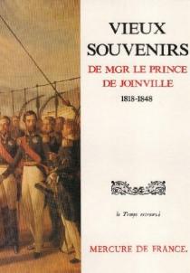 Vieux souvenirs : 1818-1848 - François deJoinville