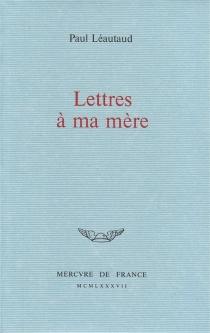 Lettres à ma mère - PaulLéautaud