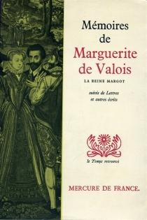 Mémoires et autres récits de Marguerite de Valois, la reine Margot - Marguerite de Valois
