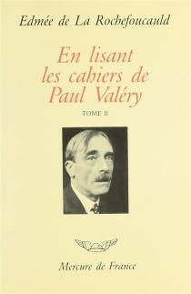 En lisant les cahiers de Paul Valéry - Edmée deLa Rochefoucauld
