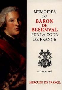 Mémoires du baron de Bésenval sur la Cour de France - Pierre-Joseph Victor deBésenval