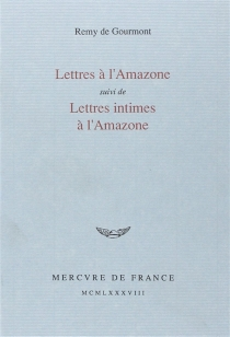 Lettres à l'Amazone| Lettres intimes à l'Amazone - Remy deGourmont