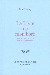 Le Livre de mon bord : notes, 1930-1936| Fragments inédits - PierreReverdy