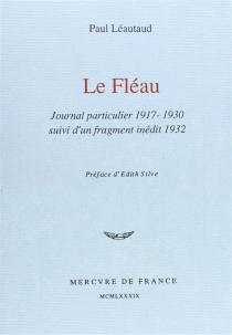 Le Fléau : journal particulier, 1917-1930 - PaulLéautaud