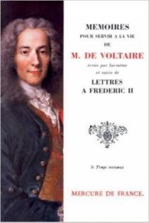 Mémoires pour servir à la vie de M. de Voltaire écrits par lui-même| Lettres à Frédéric II - Voltaire