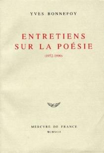 Entretiens sur la poésie - YvesBonnefoy