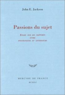Passions du sujet : essais sur les rapports entre psychanalyse et littérature - John EdwinJackson